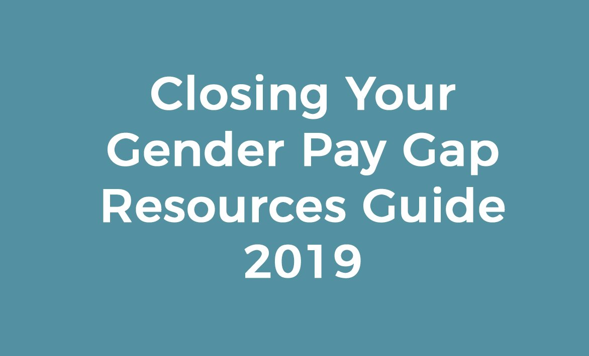 Closing Your Gender Pay Gap: A Resource Guide 2019