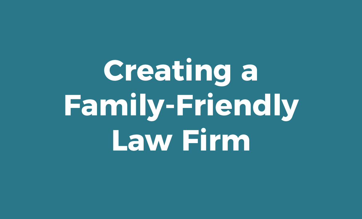 Creating a Family Friendly Law Firm