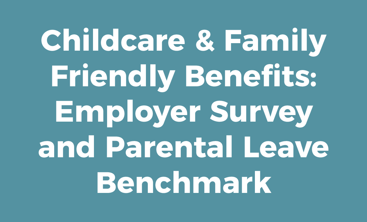 Childcare & Family Friendly Benefits: Employer Survey and Parental Leave Benchmark