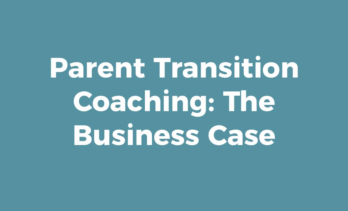 Parent Transition Coaching: The Business Case
