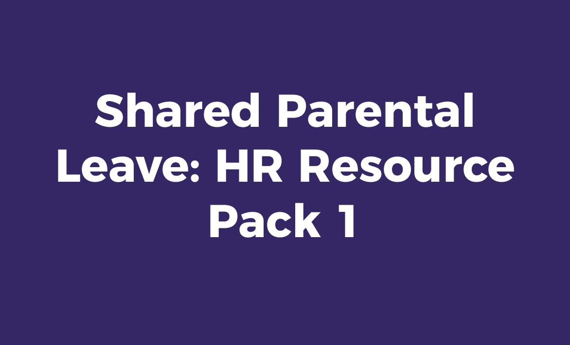 Shared Parental Leave: HR Resource Pack 1