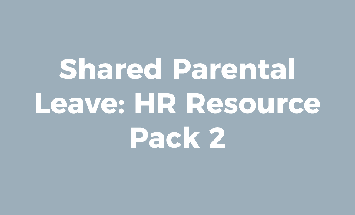 Shared Parental Leave: HR Resource Pack 2