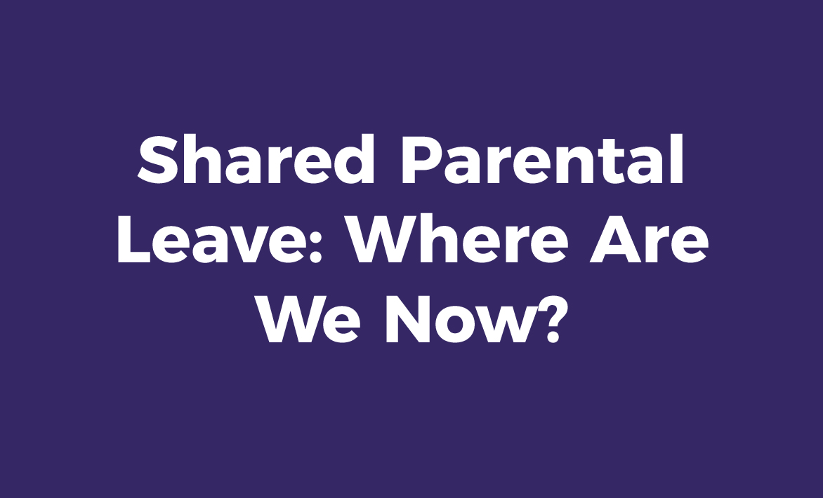 Shared Parental Leave: Where Are We Now?