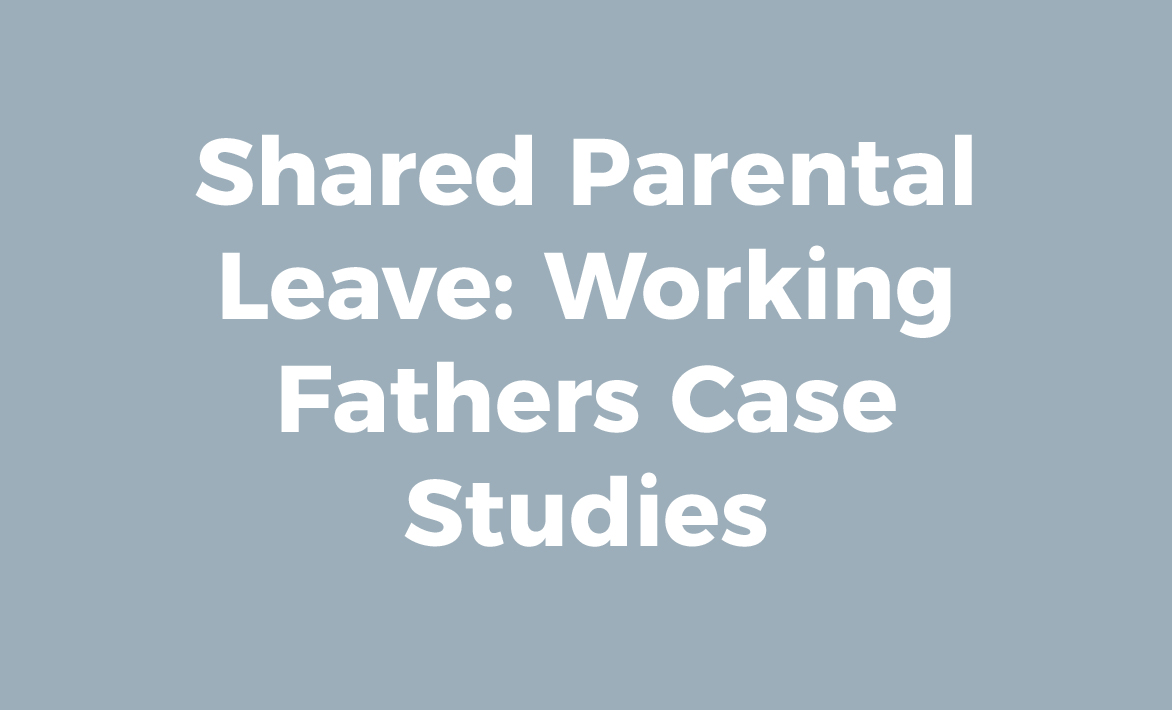 Shared Parental Leave: Working Father Case Studies