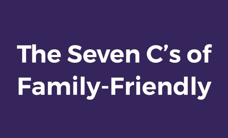 The Seven C's of Family-Friendly