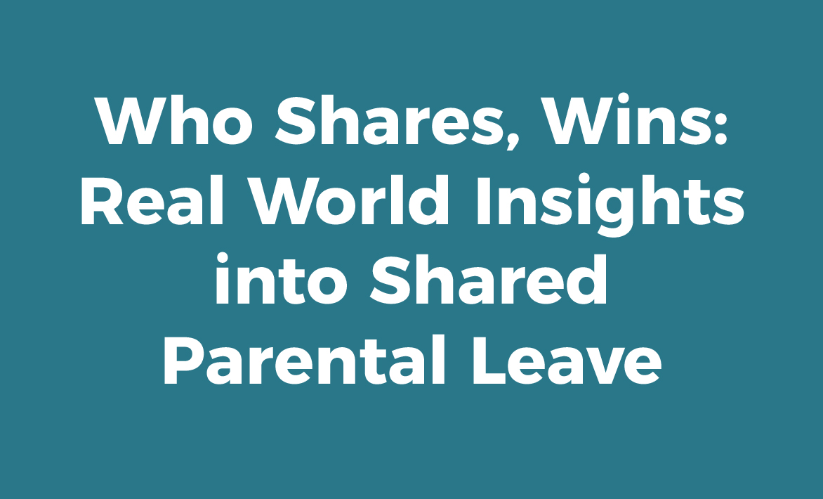 Who Shares, Wins: Real World Insights into Shared Parental Leave